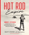 Hot Rod Empire : Robert E. Petersen and the Creation of the World's Most Popular Car and Motorcycle Magazines - Book