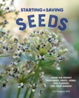 Starting & Saving Seeds : Grow the Perfect Vegetables, Fruits, Herbs, and Flowers for Your Garden - Book