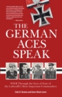 The German Aces Speak : World War II Through the Eyes of Four of the Luftwaffe's Most Important Commanders - Book