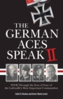 The German Aces Speak II : World War II Through the Eyes of Four More of the Luftwaffe's Most Important Commanders - Book