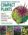 Gardener's Guide to Compact Plants : Edibles and Ornamentals for Small-Space Gardening - Book