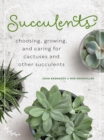 Succulents : Choosing, Growing, and Caring for Cactuses and other Succulents - Book