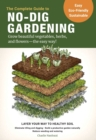 The Complete Guide to No-Dig Gardening : Grow beautiful vegetables, herbs, and flowers - the easy way! Layer Your Way to Healthy Soil-Eliminate tilling and digging-Build a productive garden naturally- - Book