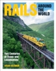 Rails Around the World : Two Centuries of Trains and Locomotives - eBook
