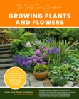 The First-Time Gardener: Growing Plants and Flowers : All the know-how you need to plant and tend outdoor areas using eco-friendly methods - Book