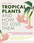 Tropical Plants and How to Love Them : Building a relationship with heat-loving plants when you don't live in the tropics. - Book