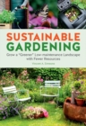 "Sustainable Gardening : Grow a ""greener"" low-maintenance landscape with fewer resources - Book"