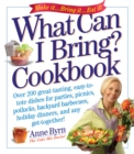 What Can I Bring? Cookbook : Over 200 Great-Tasting, Easy-to-Tote Dishes for Parties, Picnics, Potlucks, Backyard Barbeques, Holiday Dinners, and Any Get-Together! - eBook