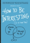 How To Be Interesting : In 10 Simple Steps - Book