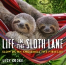 Life In The Sloth Lane : Slow Down and Smell the Hibiscus - Book