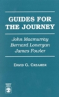 Guides for the Journey : John MacMurray, Bernard Lonergan, and James Fowler - Book