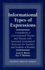 Informational Types of Expressions : A Handbook of Conversational Themes and Notions with Associated Grammatical Structures for Teachers and Students of Russian - Book
