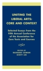 Uniting the Liberal Arts: Core and Context : Selected Essays for the Fifth Annual Conference of the Association of Core Texts and Courses - Book