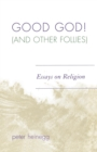 Good God! (And Other Follies) : Essays on Religion - Book