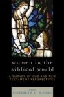 Women in the Biblical World : A Survey of Old and New Testament Perspectives - eBook