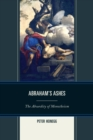 Abraham's Ashes : The Absurdity of Monotheism - eBook
