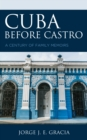 Cuba before Castro : A Century of Family Memoirs - Book