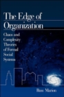 The Edge of Organization : Chaos and Complexity Theories of Formal Social Systems - Book