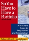 So You Have to Have a Portfolio : A Teacher's Guide to Preparation and Presentation - Book