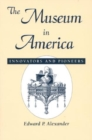 The Museum in America : Innovators and Pioneers - Book