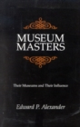 Museum Masters : Their Museums and Their Influence - Book