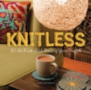 Knitless : 50 No-Knit, Stash-Busting Yarn Projects - Book