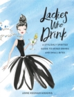 Ladies Who Drink : A Stylishly Spirited Guide to Mixed Drinks and Small Bites - Book
