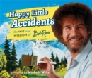Happy Little Accidents : The Wit & Wisdom of Bob Ross - Book