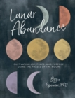 Lunar Abundance : Cultivating Joy, Peace, and Purpose Using the Phases of the Moon - eBook