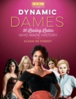 Dynamic Dames : 50 Leading Ladies Who Made History - Book