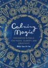 Calming Magic : Enchanted Rituals for Peace, Clarity, and Creativity - Book
