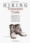Hiking Tennessee Trails : Hikes Along Natchez, Trace, Cumberland Trail, John Muir Trail, Overmountain Victory Trail, and Many Others - Book
