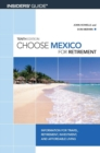 Choose Mexico for Retirement : Information for Travel, Retirement, Investment, and Affordable Living - eBook