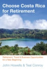 Choose Costa Rica for Retirement : Retirement, Travel & Business Opportunities for a New Beginning - eBook