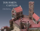 Toy Forts and Castles: Eurean-Made Toys of the 19th and 20th Centuries - Book