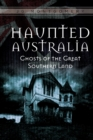 Haunted Australia : Ghosts of the Great Southern Land - Book