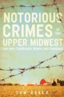 Nortorious Crimes of the Upper Midwest: Con-men, Cutthroats, Killers and Cannibals - Book