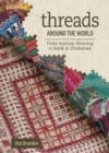 Threads Around the World : From Arabian Weaving to Batik in Zimbabwe - Book