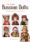 Other Russian Dolls: Antique Bisque to 1980s Plastic - Book
