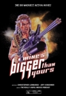 Mine's Bigger Than Yours: The 100 Wackiest Action Movies - Book