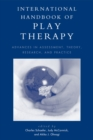 International Handbook of Play Therapy : Advances in Assessment, Theory, Research and Practice - eBook