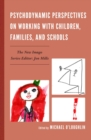 Psychodynamic Perspectives on Working with Children, Families, and Schools - eBook