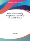 Where There is Nothing, Being Volume One of Plays for an Irish Theatre (1903) - Book