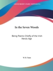 In the Seven Woods: Being Poems Chiefly of the Irish Heroic Age (1903) - Book