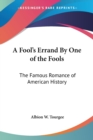 A Fool's Errand By One of the Fools : The Famous Romance of American History - Book