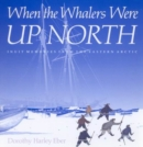 When the Whalers Were Up North : Inuit Memories from the Eastern Arctic - Book