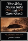 Otter Skins, Boston Ships, and China Goods : The Maritime Fur Trade of the Northwest Coast, 1785-1841 - Book