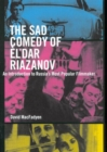 The Sad Comedy of El'dar Riazanov : An Introduction to Russia's Most Popular Filmmaker - Book