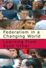 Federalism in a Changing World : Learning from Each Other - Book