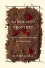 Earth into Property : Colonization, Decolonization, and Capitalism - Book